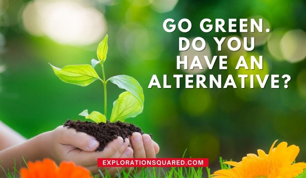 Go Green. Do you have an  alternative - Quotes